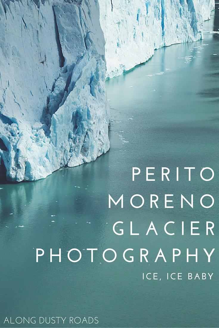 Perito Moreno Glacier: a photo journal