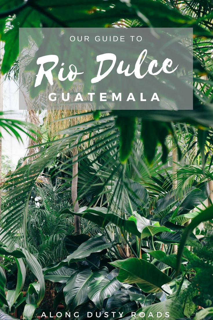 Everything you need to plan your perfect time in Rio Dulce, Guatemala - things to do, where to stay and much more!