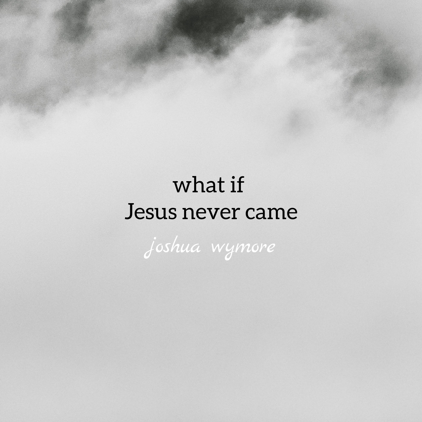 What if Jesus Never Came - In 2012, I found myself (around Christmas time) contemplating what it would be like if God never sent Jesus. Then one day, words began forming in my heart around this idea that matched some music I'd written a few years before. It's a song that begins in a very reflective and almost sorrowful way, but concludes in a contrastingly celebratory mood. Enjoy and rejoice with me that God chose to come after us and not leave us in our darkness and aloneness.