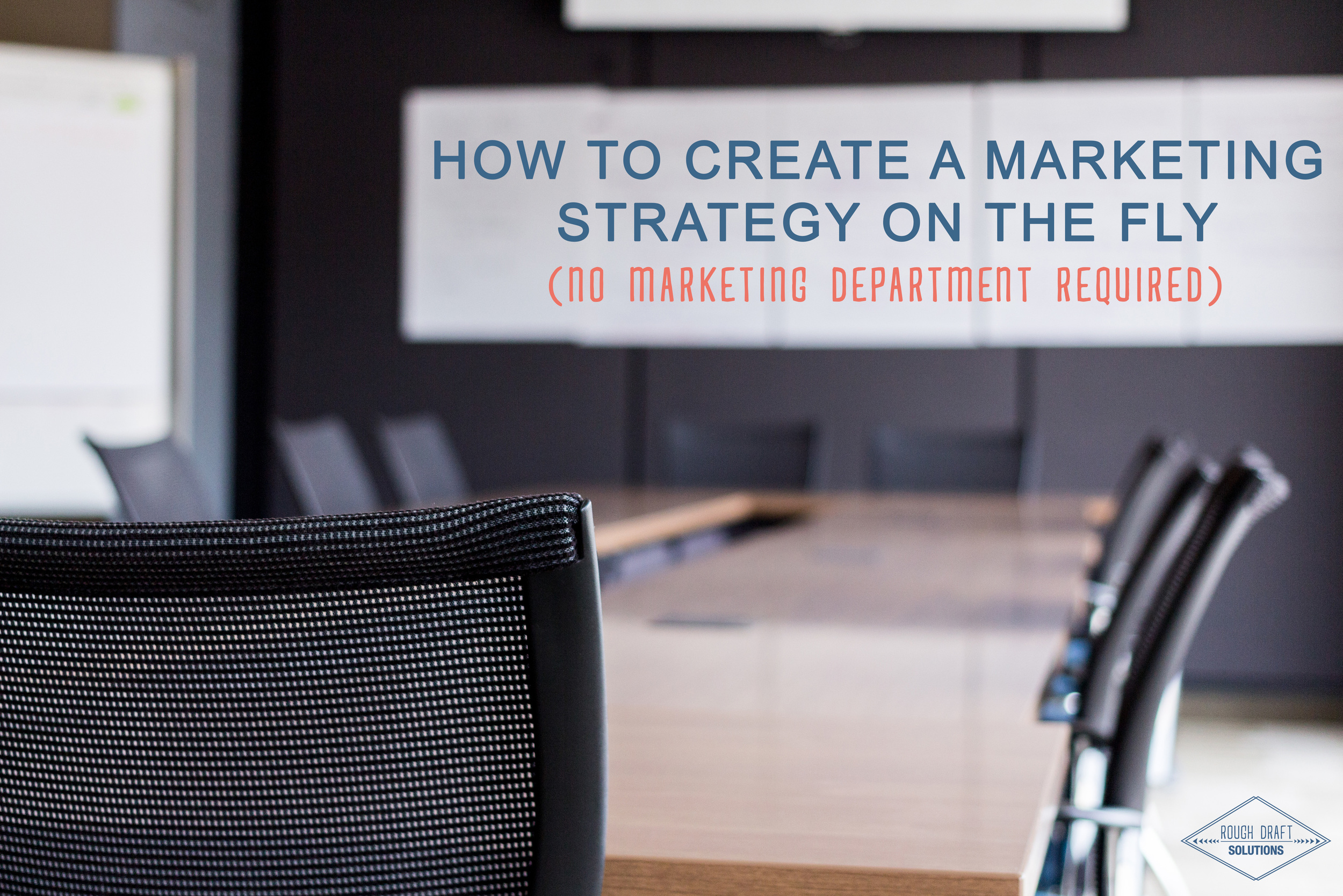 How to Create a Marketing Strategy on the Fly