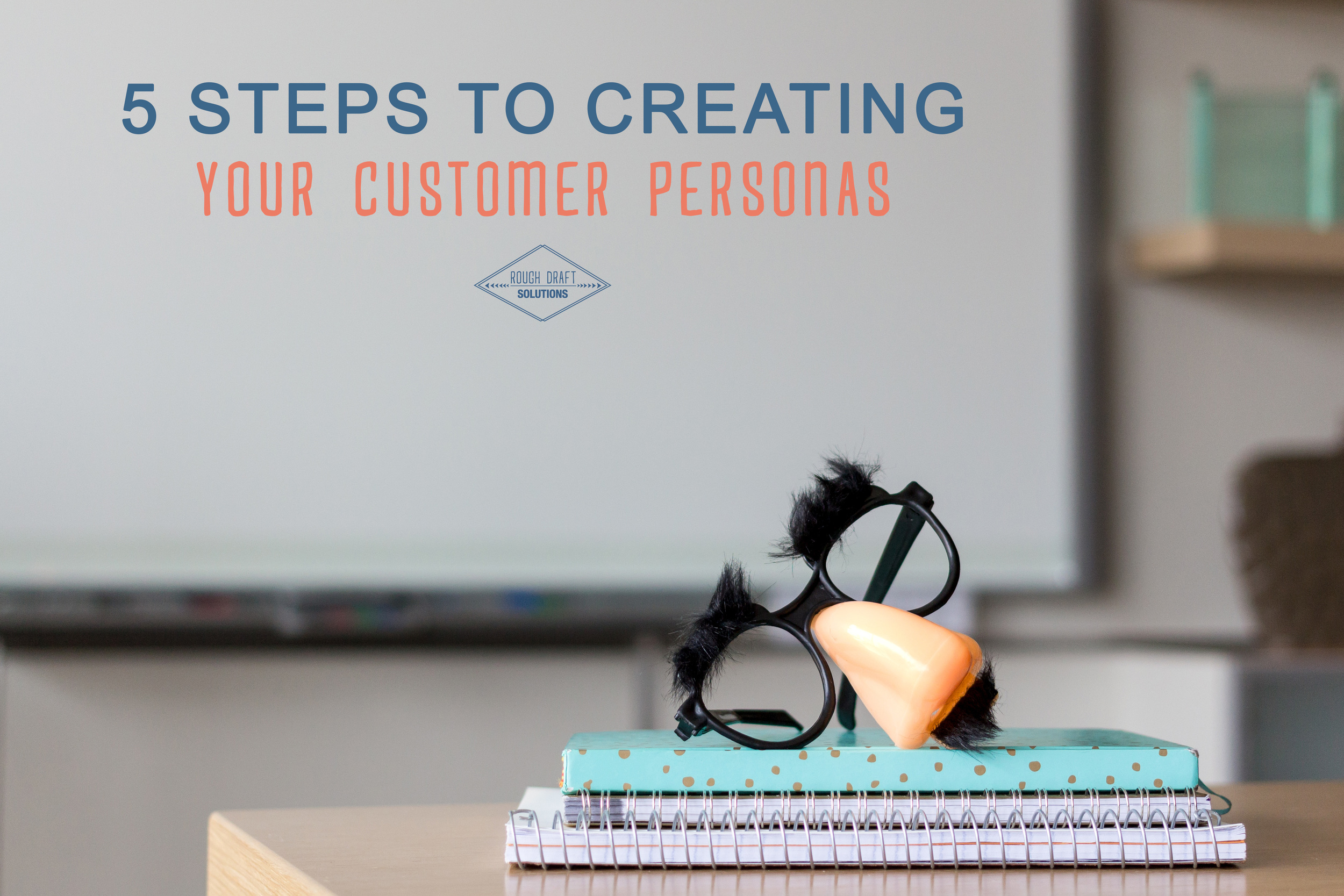 5 Steps to Creating Your Customer Personas