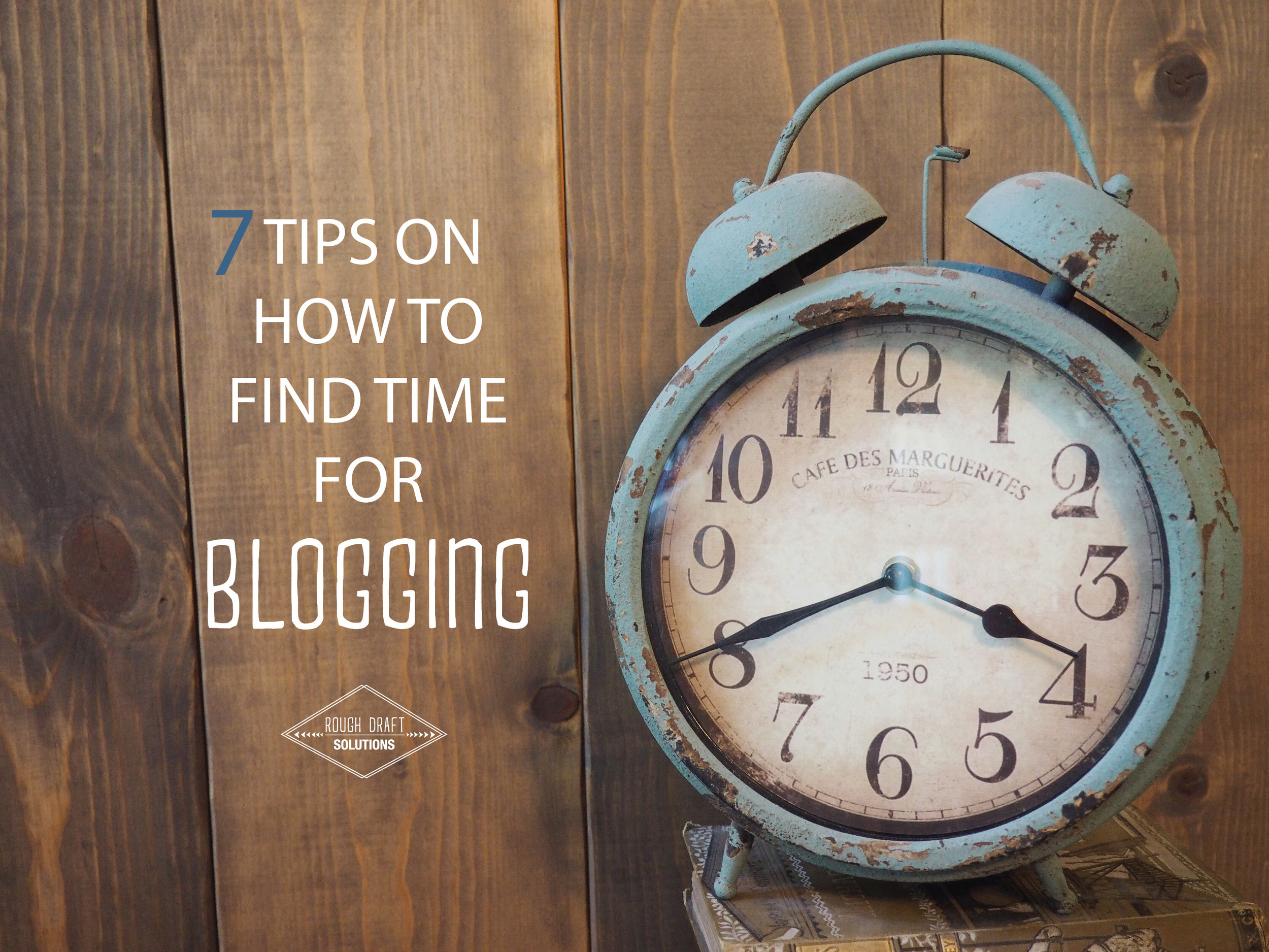 7 Tips on How to Find Time for Blogging