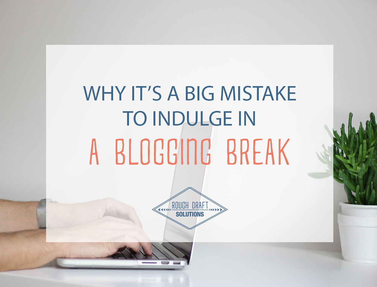 Why it's a Big Mistake to Indulge in a Blogging Break