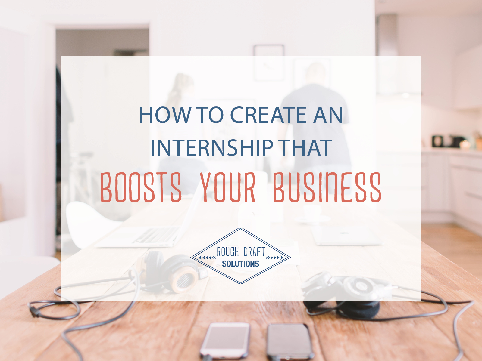 How to Create an Internship that Boosts Your Business