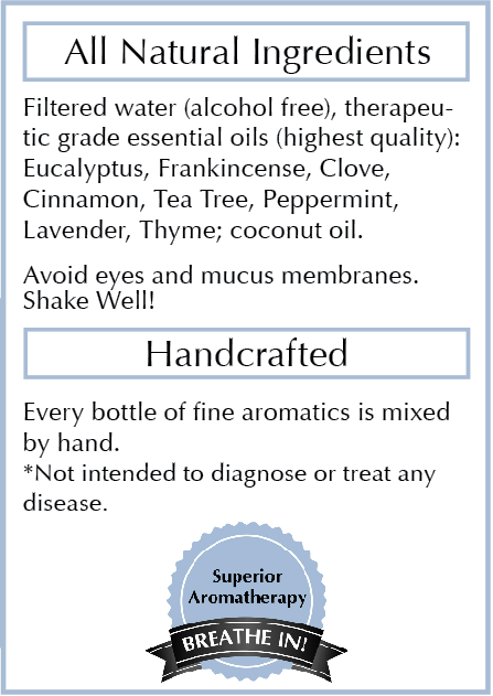 Ingredients: - Filtered water (alcohol free), natural blend of therapeutic grade essential oils (highest quality): Eucalyptus, Frankincense, Clove, Cinnamon, Tea Tree, Peppermint, Lavender, Thyme; coconut oilFormulated by hand, no mass production. Made with love in California.