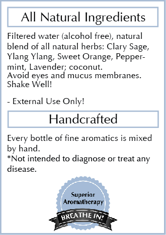 Ingredients: - Filtered water (alcohol free), natural blend of therapeutic grade essential oils (highest quality): Clary Sage, Ylang Ylang, Sweet Orange, Peppermint, Lavender, coconut oil.Each bottle of essential oils is formulated and labeled by hand, no mass production. Made with love in California.