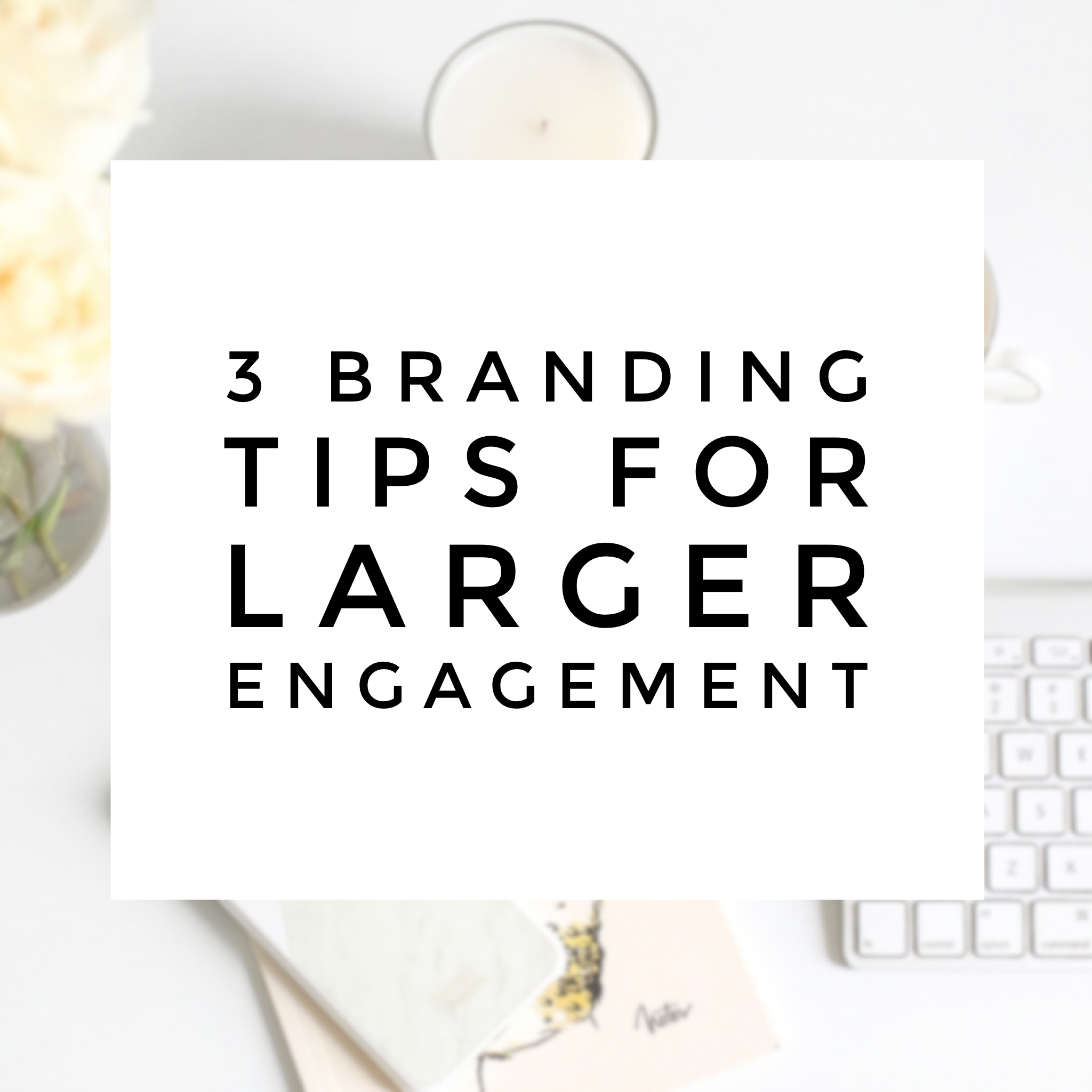 branding-tips-for-larger-engagement
