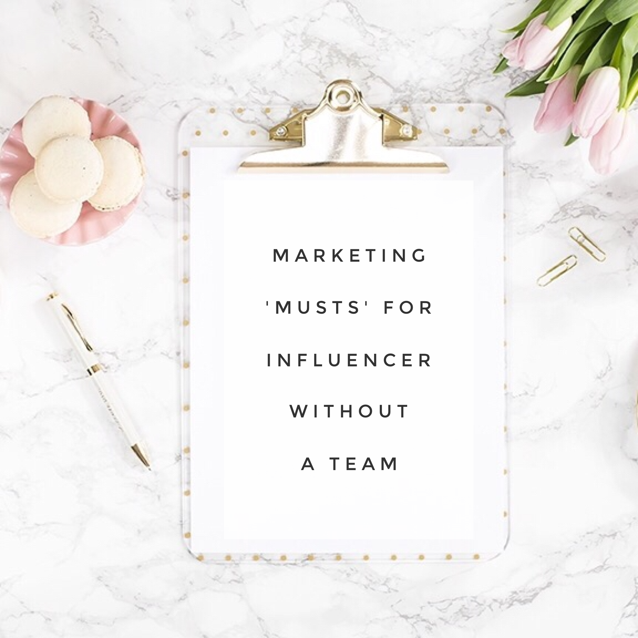 marketing-musts-for-influencer-without-a-team