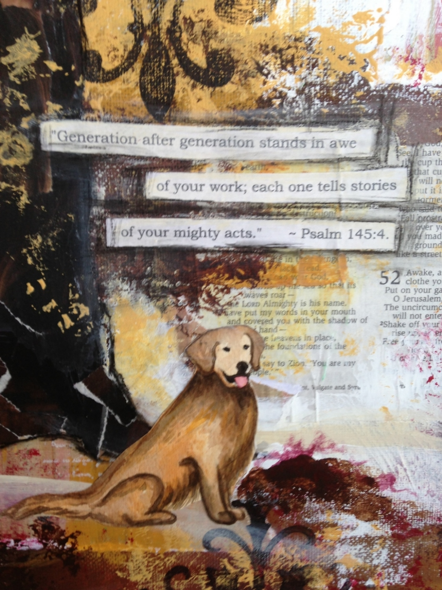 The verse was a unique sentiment chosen for the recipient by my client.  The dog was created with watercolor and collaged onto the painting.