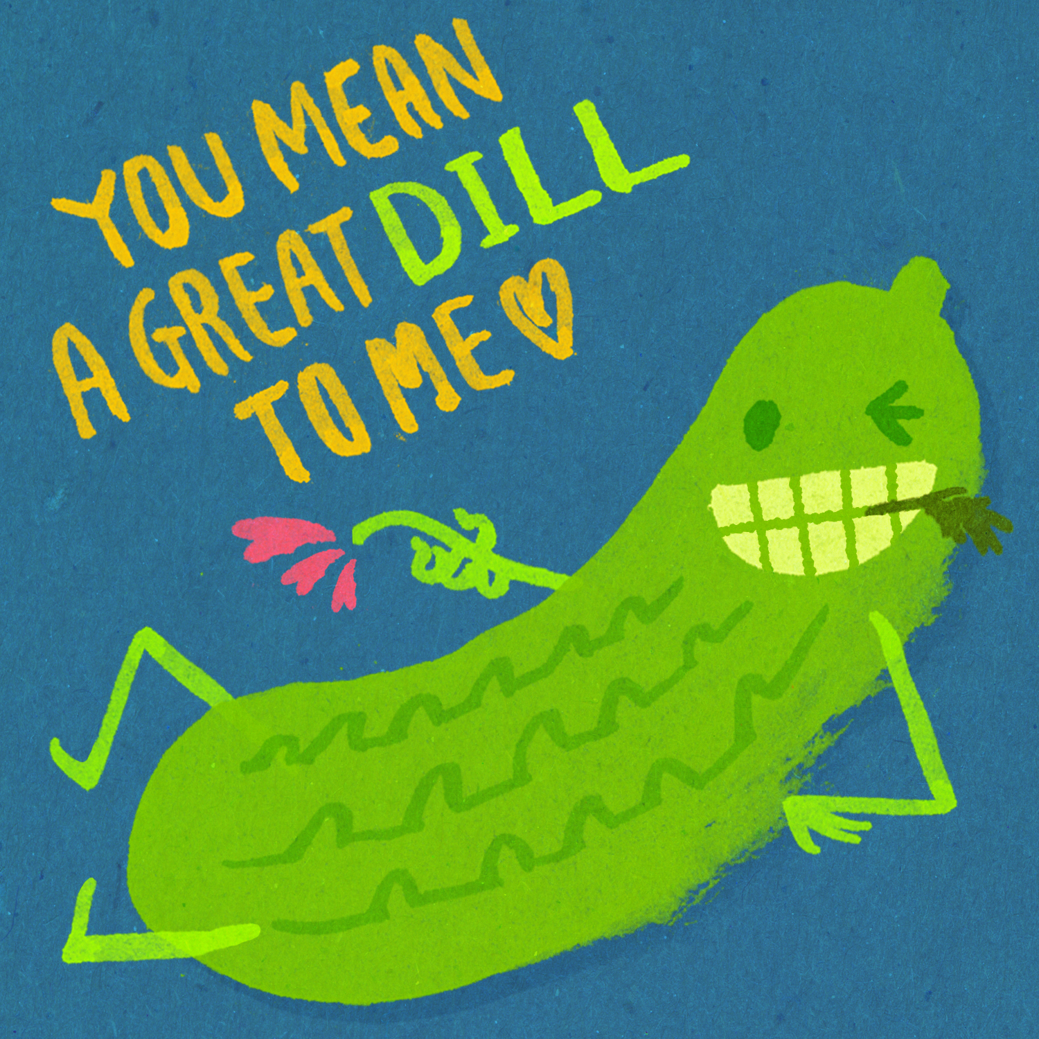 You mean a great dill to me