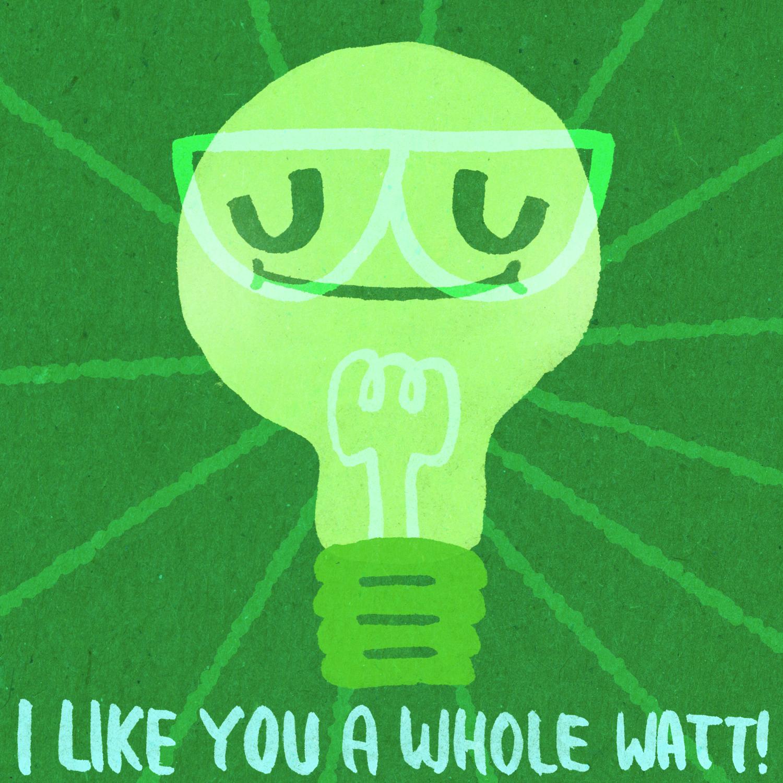 I like you a whole watt!