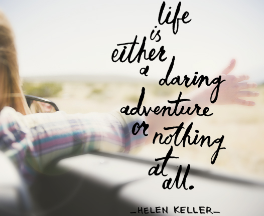 life is either a daring adventure or nothing at all - chasing saturdays