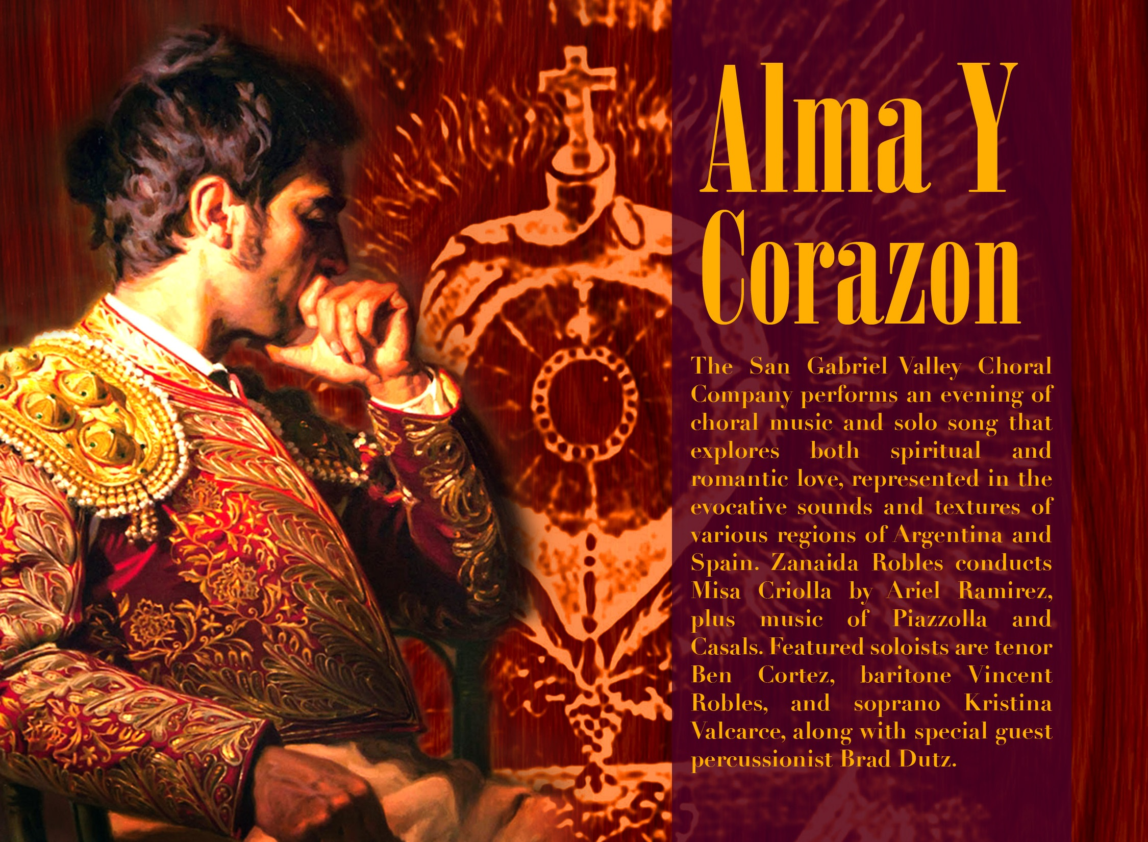 This year I took a position as a Soprano Soloist and Section Leader with a really fun group called the San Gabriel Valley Choral Company. I'm about to perform in my first concert with them, Alma y Corazon. It will be on April 5th at 7:30 pm at Monrovia Presbyterian Church under the direction of Zanaida Robles.  The Company will perform Ariel Ramirez's Misa Criolla, and I will be the soprano soloist on this piece. We'll also perform Casals' Eucarista and Piazzolla's Libertango. There will also be a set of Spanish language art songs, during which I'll be singing three pieces by the Argentine composer Ginastera. In addition, two other talented singers, tenor Benjamin Cortez and baritone Vincent Robles, will perform solos.  You can buy tickets online at sgvccsingers.org or by calling 626-253-7248. Season subscription and individual concert tickets are available. Advance ticket prices are $15 general admission, $10 Student with ID and Seniors 65+ and $5 children under 12. Tickets purchased at the door will cost $20 general admission, $12 Student with ID and Seniors 65+ and $5 for children under 12.  I hope to see you there!
