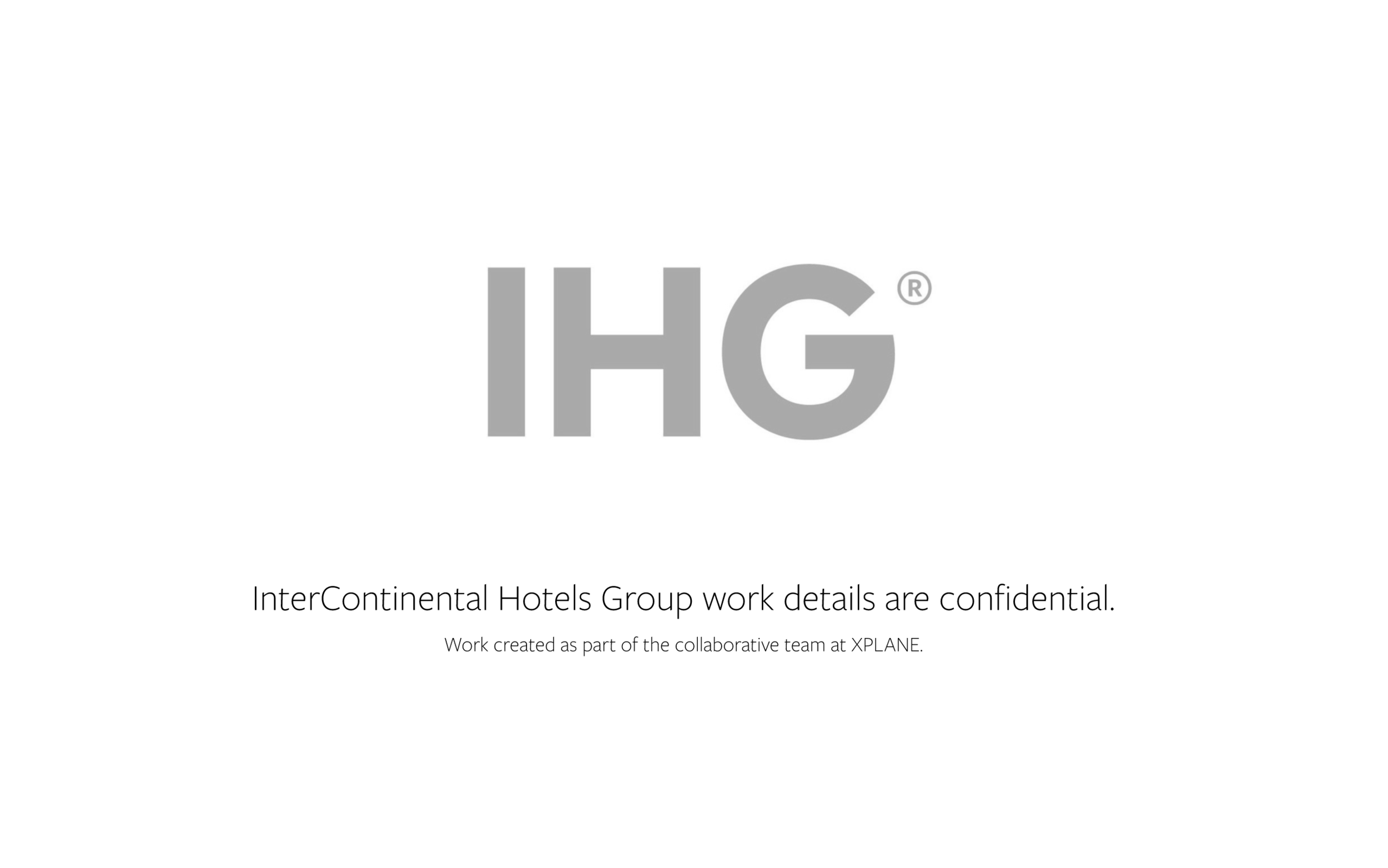 InterContinental Hotels Group work details are confidential. Work created as part of the collaborative team at  XPLANE .