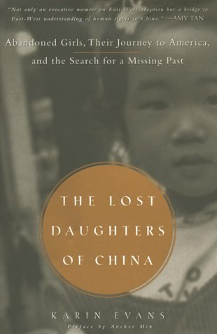 "The Lost Daughters of China - ""In 1997 journalist Karin Evans walked into an orphanage in southern China and met her new daughter, a beautiful one-year-old baby girl. In this fateful moment Evans became part of a profound, increasingly common human drama that links abandoned Chinese girls with foreigners who have traveled many miles to complete their families. At once a compelling personal narrative and an evocative portrait of contemporary China, The Lost Daughters of China has also served as an invaluable guide for thousands of readers as they navigated the process of adopting from China. However, much has changed in terms of the Chinese government?s policies on adoption since this book was originally published and in this revised and updated edition Evans addresses these developments. Also new to this edition is a riveting chapter in which she describes her return to China in 2000 to adopt her second daughter who was nearly three at the time. Many of the first girls to be adopted from China are now in the teens (China only opened its doors to adoption in the 1990s), and this edition includes accounts of their experiences growing up in the US and, in some cases, of returning to China in search of their roots. Illuminating the real-life stories behind the statistics, The Lost Daughters of China is an unforgettable account of the red thread that winds form China?s orphanages to loving families around the globe."" -Amazon[image from Amazon]"