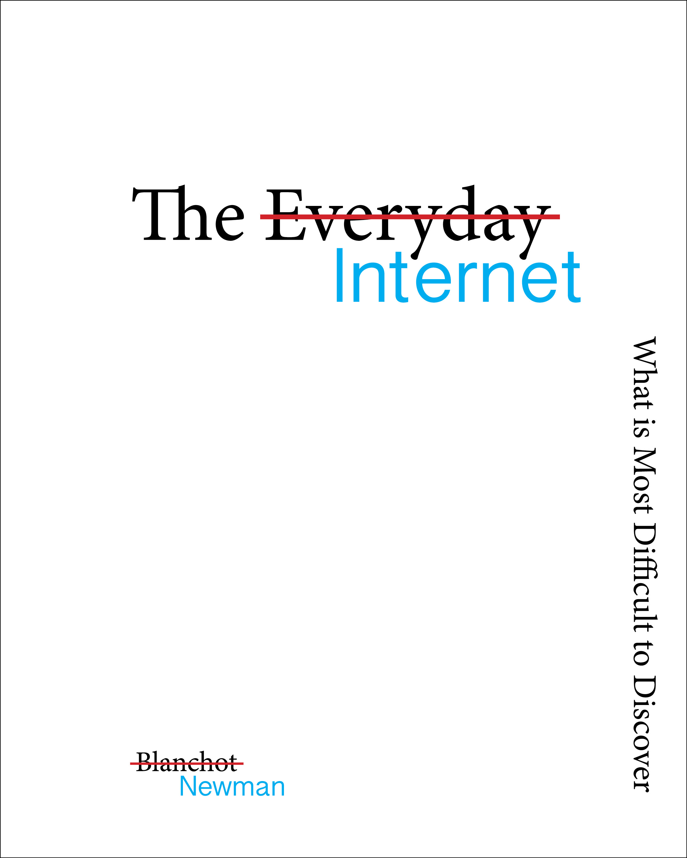 The Everyday Internet , Maurice Blanchot's 'The Everyday Speech,' Commercially Bound Book, 2016.