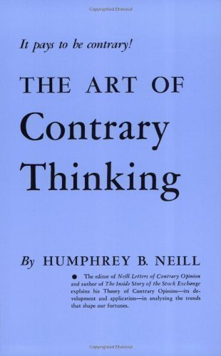 The Art of Contrary Thinking  by Humphrey B. Neill (Caxton Press, 1954)