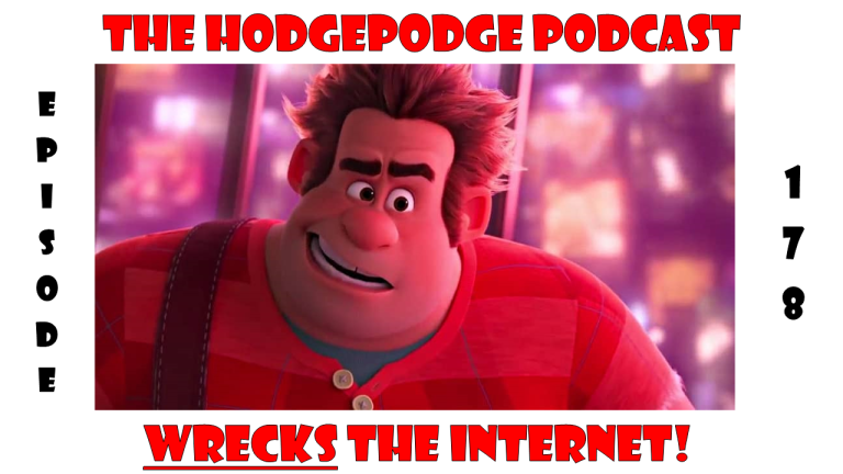 EPISODE 178: THE HODGEPODGE PODCAST WRECKS THE INTERNET!