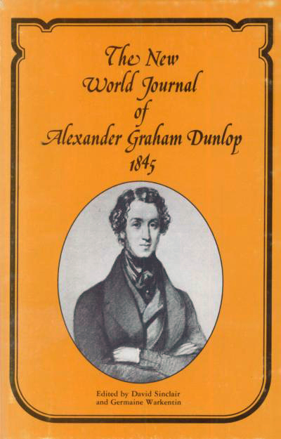 The New World Journal of Alexander Graham Dunlop, 1845 , edited by David Sinclair and Germaine Warkentin.   Published by Dundurn Press, 1976.