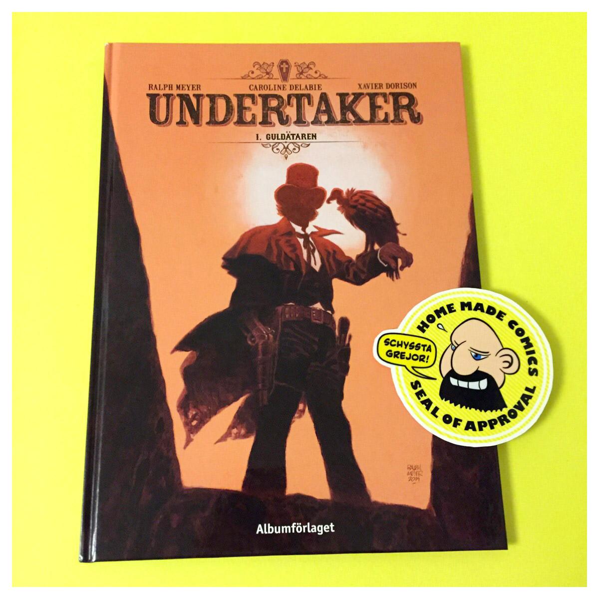 Home Made Comics Seal of Approval #143. Undertaker 1 Guldätaren av Xavier Dorison, Ralph Meyer och Caroline Delabie utgiven av Albumförlaget 2016.