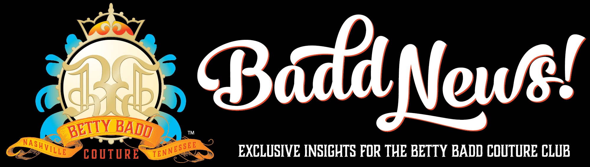 Sign up for Badd News - the exclusive email newsletter from Betty Badd Couture