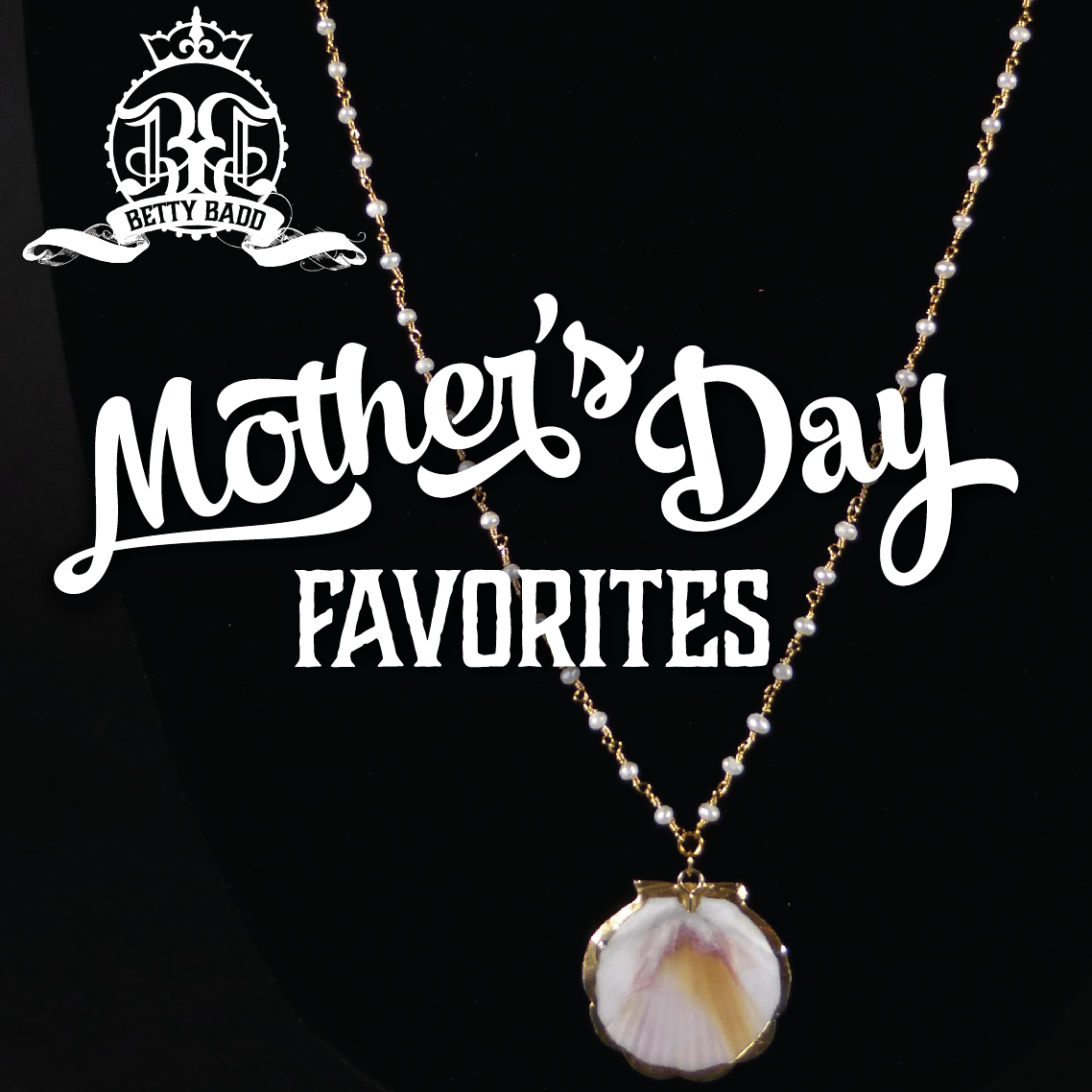 Mother's Day Favorites from Betty Badd Couture