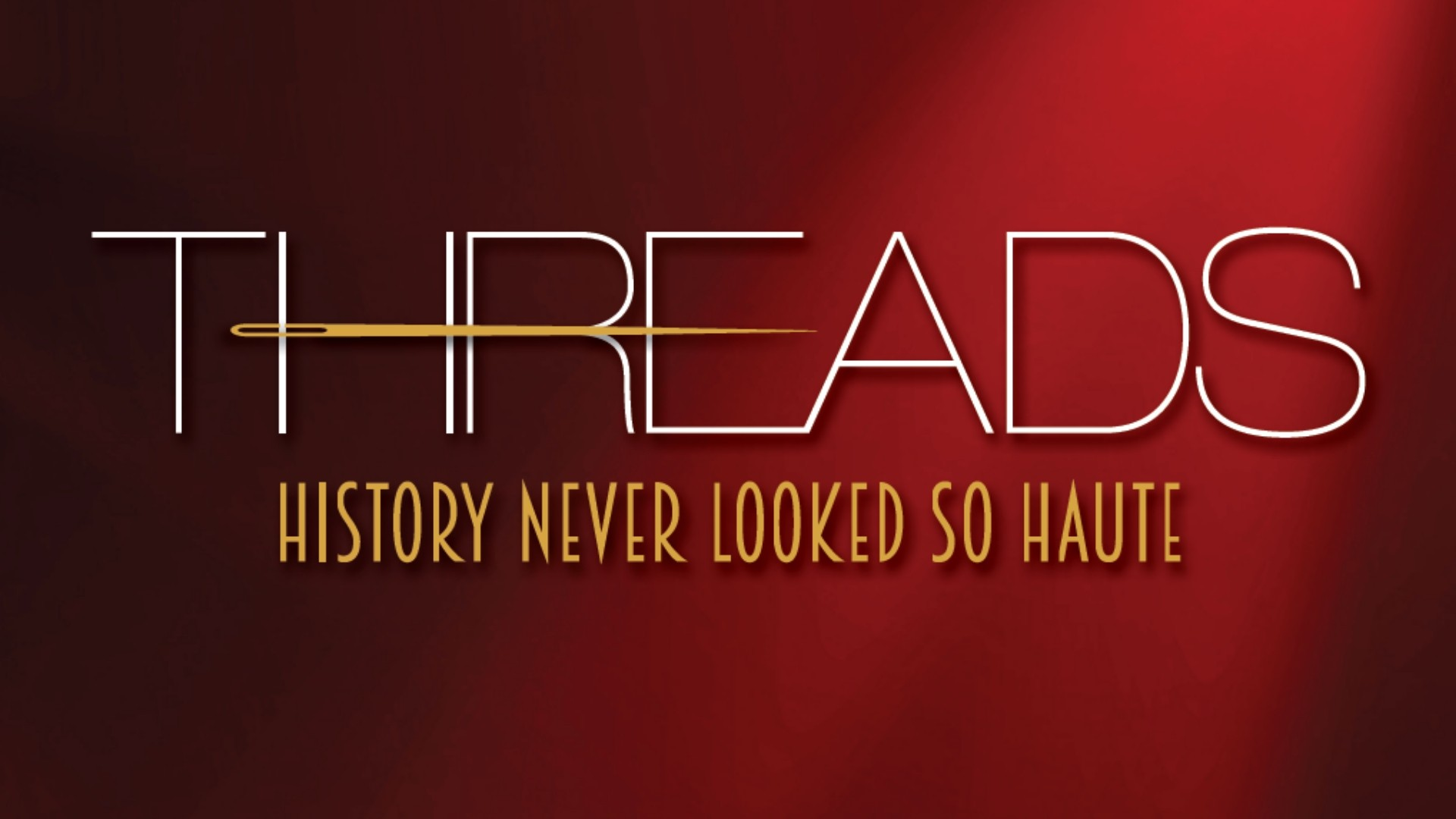 THREADS: History Never Looked So Haute - Runway Committee