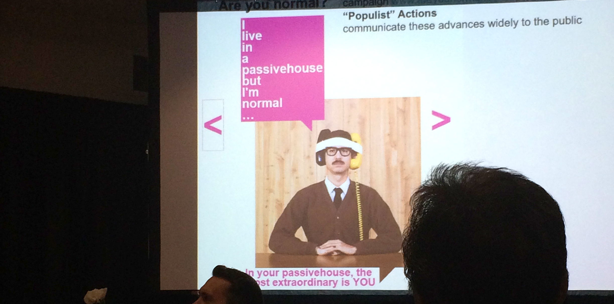 Slide from Gunter's presentation. An advert for Passive House from <can't recall where>. Apologies to those whose heads I've cut off.