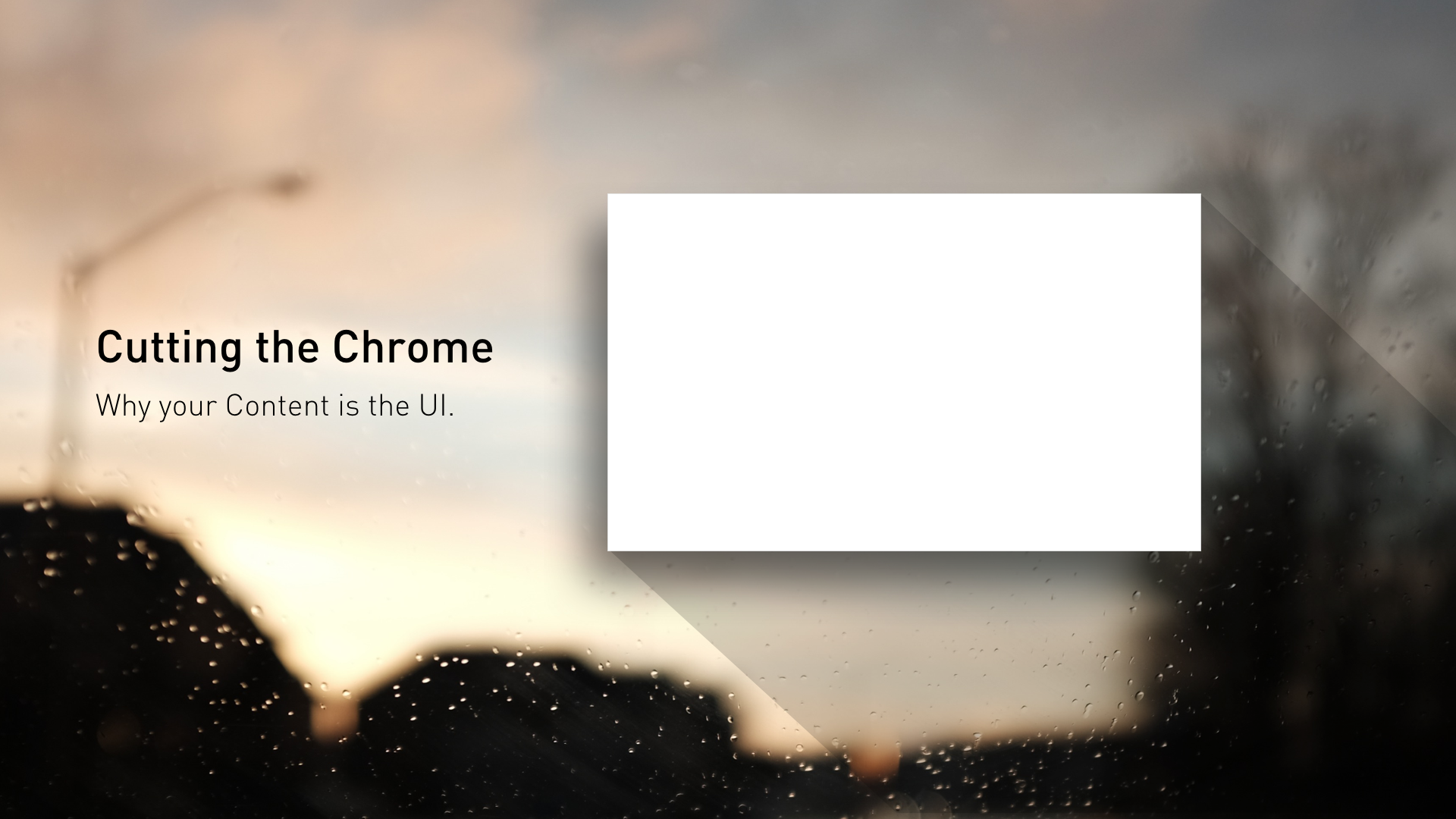Cutting the Chrome: Why your Content is the UI, by Sanjiv Sirpal