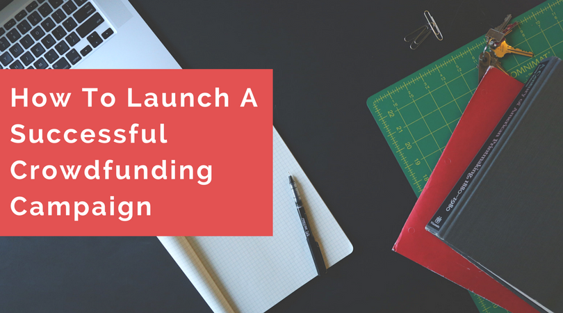 How To Launch A Successful Crowdfunding Campaign.png