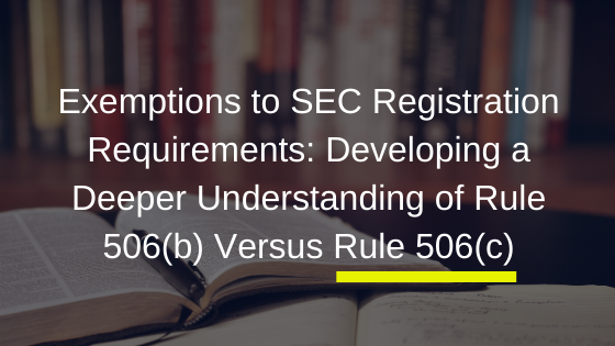 Exemptions to SEC Registration Requirements_ Developing a Deeper Understanding of Rule 506(b) Versus Rule 506(c).png