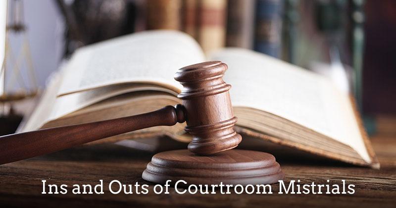 How mistrials work in the court system - fresno defense attorney