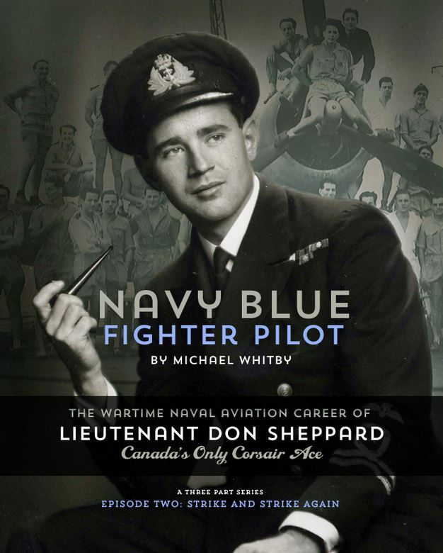 CLICK HERE for Part 2 of Michael Whitby's three-part series on Canadian Corsair ace, Lieutenant Don Sheppard.