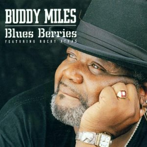 2002  Buddy Miles, featuring Rocky Athas  |   Blues Berries