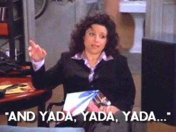 Yada yada yada as demonstrated by Elaine.