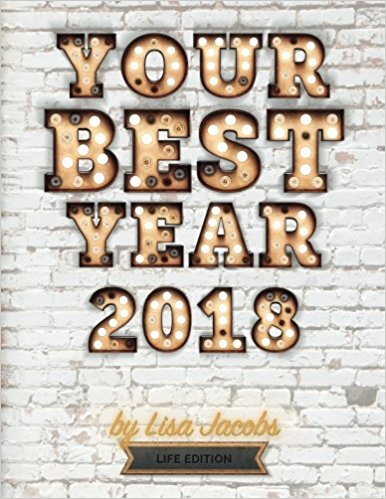 Your Best Year 2018 - Life Edition - by Lisa Jacobs