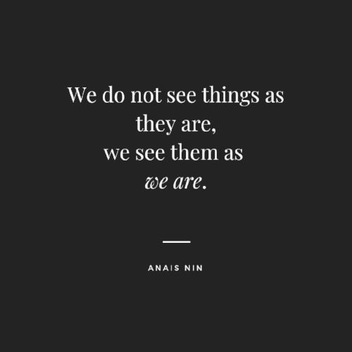 We do not see things as they are, we see things as we are. (1).png