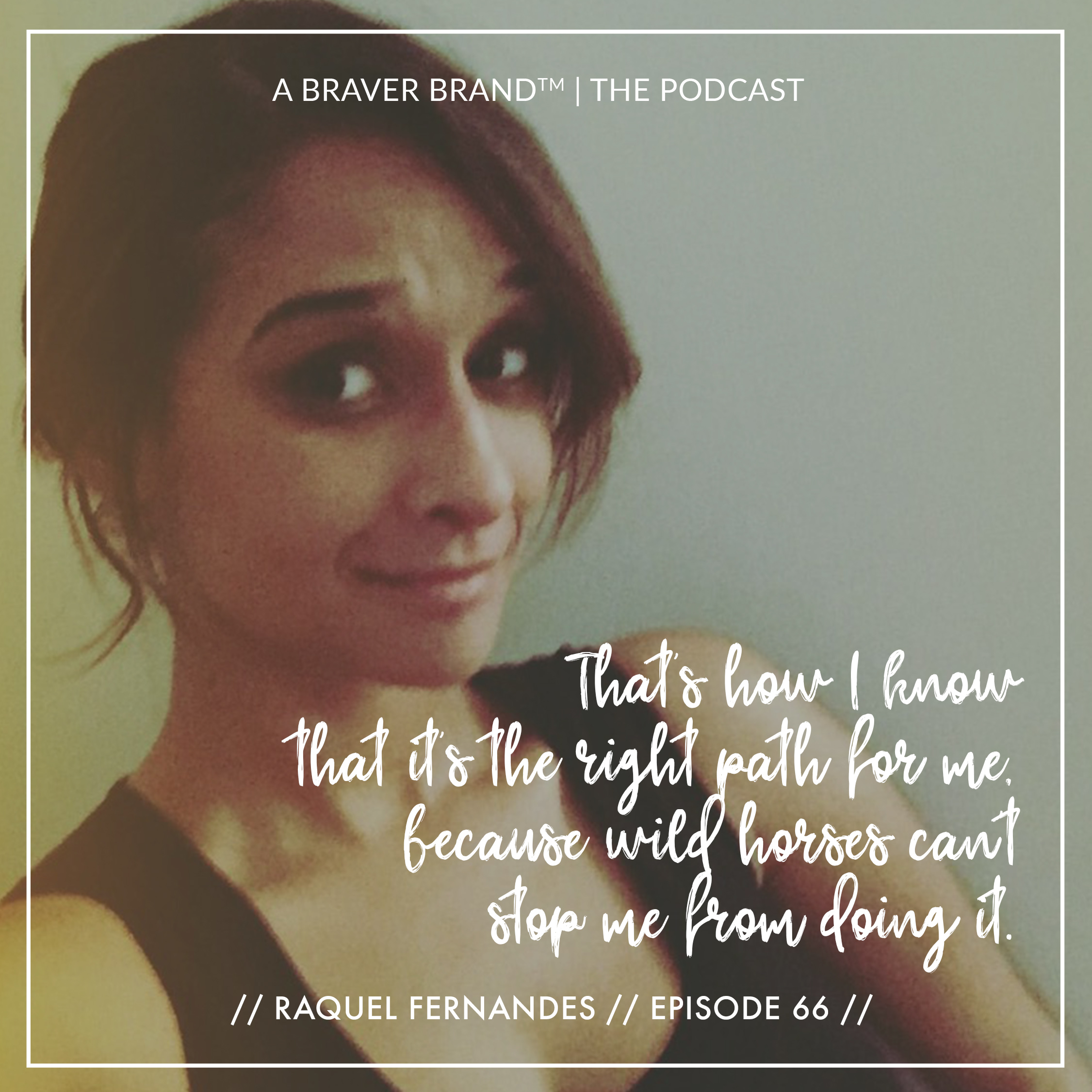 Raquel Fernandes on Soul Work & Starting Something New | A Braver Brand with Kate K. McCarthy