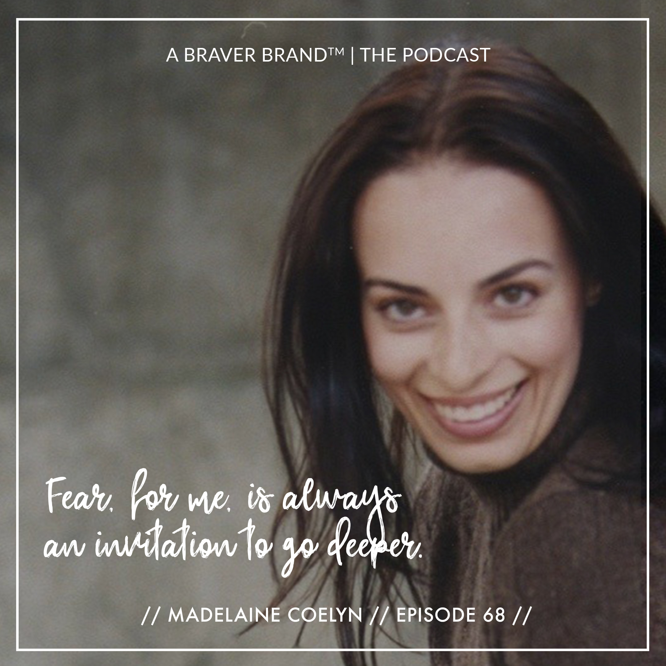 Madelaine Coelyn on The Four Types of Fear | A Braver Brand with Kate K. McCarthy
