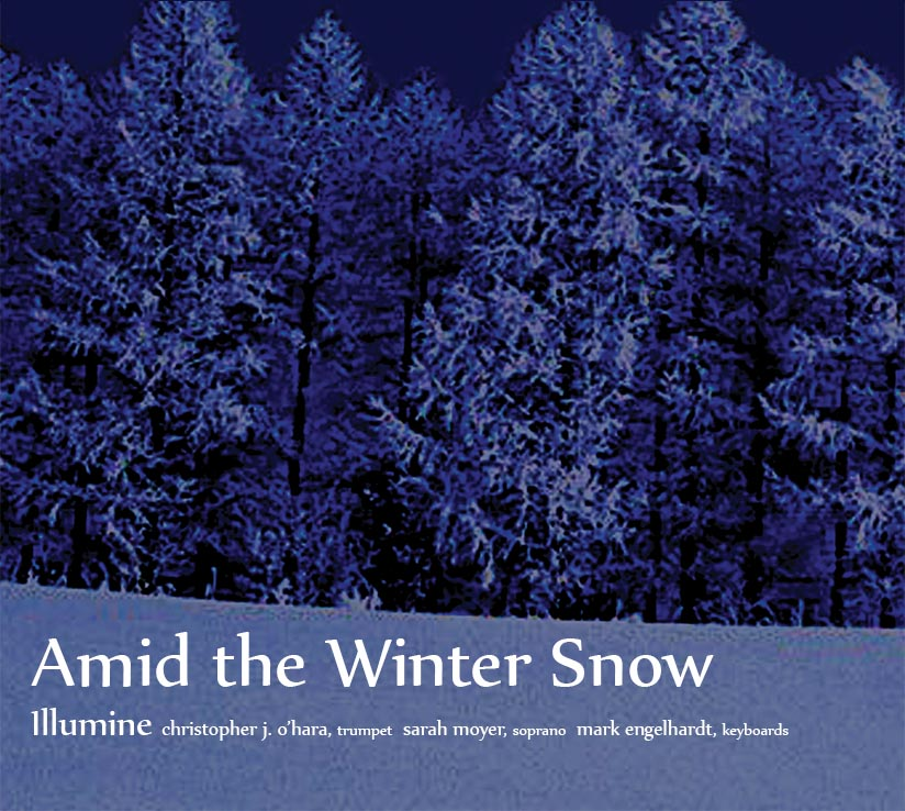 Illumine Trio presents:  Amid the Winter Snow   Featuring Sarah Moyer, soprano, Chris O'Hara, trumpet, and Katie Koglin, harp, in 19 classic seasonal carols.  CDs purchased through PayPal, directly from Sarah Moyer: $20