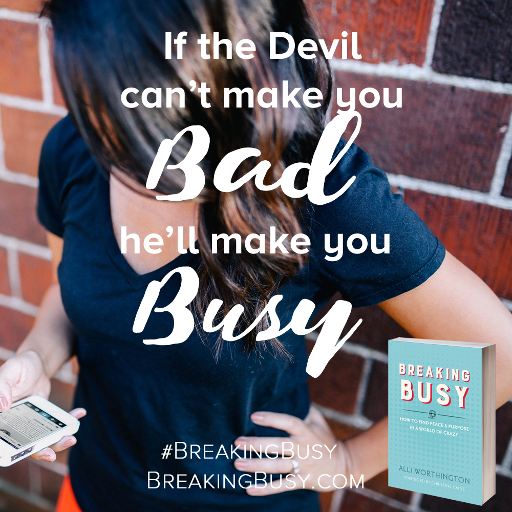 Breaking Busy. If the devil can't make you bad, he'll make you busy. Christian Women's Book by Alli Worthington.jpg