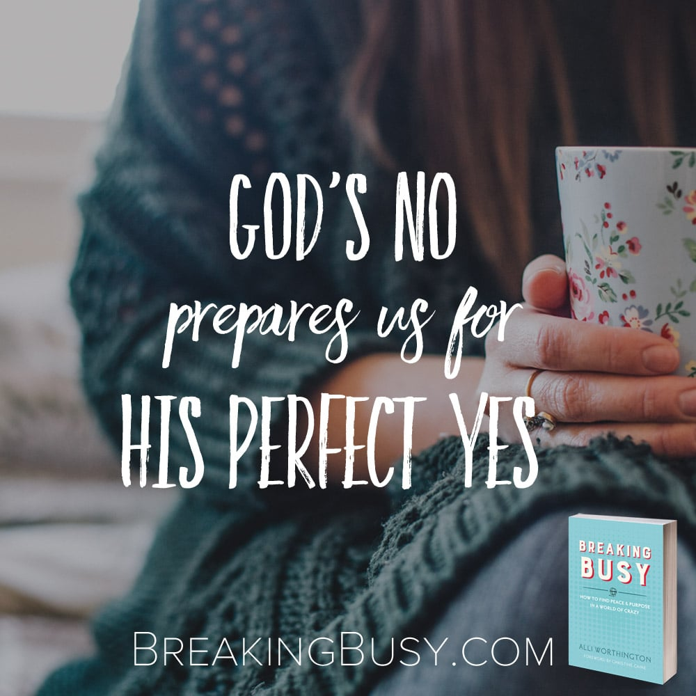 God's No Prepares us for his Perfect Yes, from %22Breaking Busy%22 from Alli Worthington.jpg