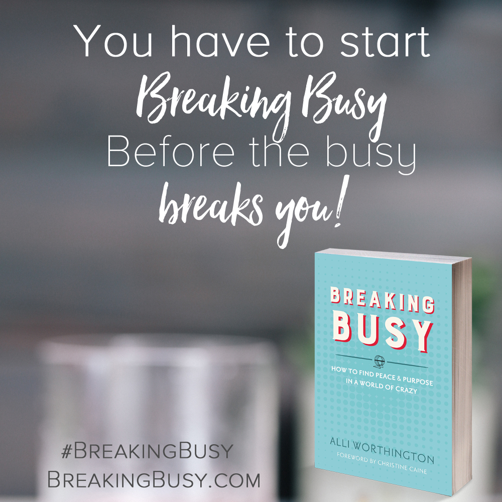 Breaking Busy Book. You have to start breaking busy before the busy breaks you. Christian Women's book from Alli Worthington.jpg