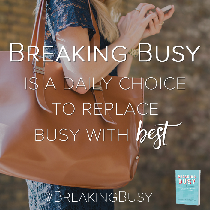 Breaking Busy is a daily choice to replace busy for best, from %22breaking Busy%22 by Alli Worthington.jpg