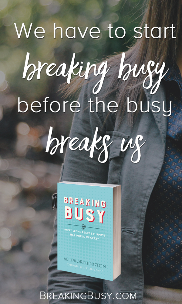 We have to start breaking busy before the busy breaks us. Breaking Busy book.jpg