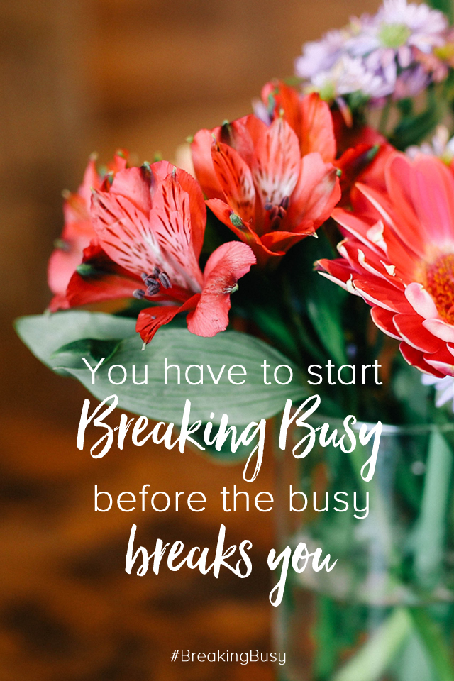 %22You have to start Breaking Busy before the busy breaks you%22 flowers Phone lockscreen and wallpaper.jpg