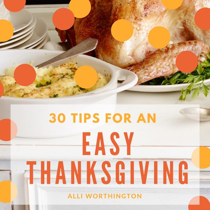 30 tips for an easy thanksgiving from Alli Worthington.jpg