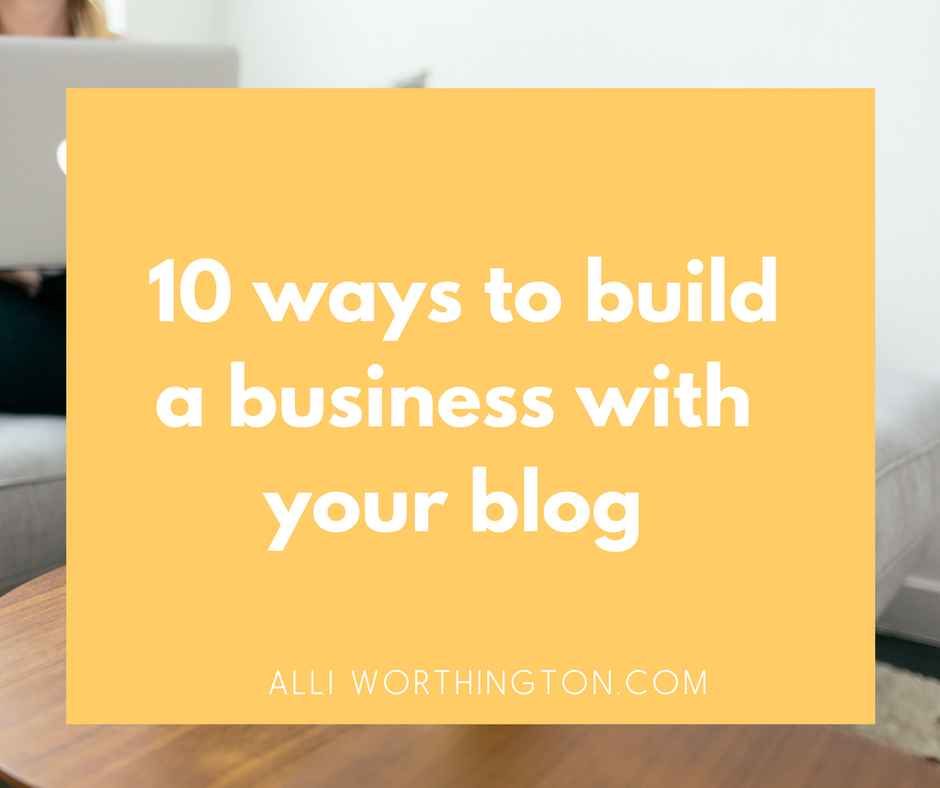How to make money blogging and build a business with your blog