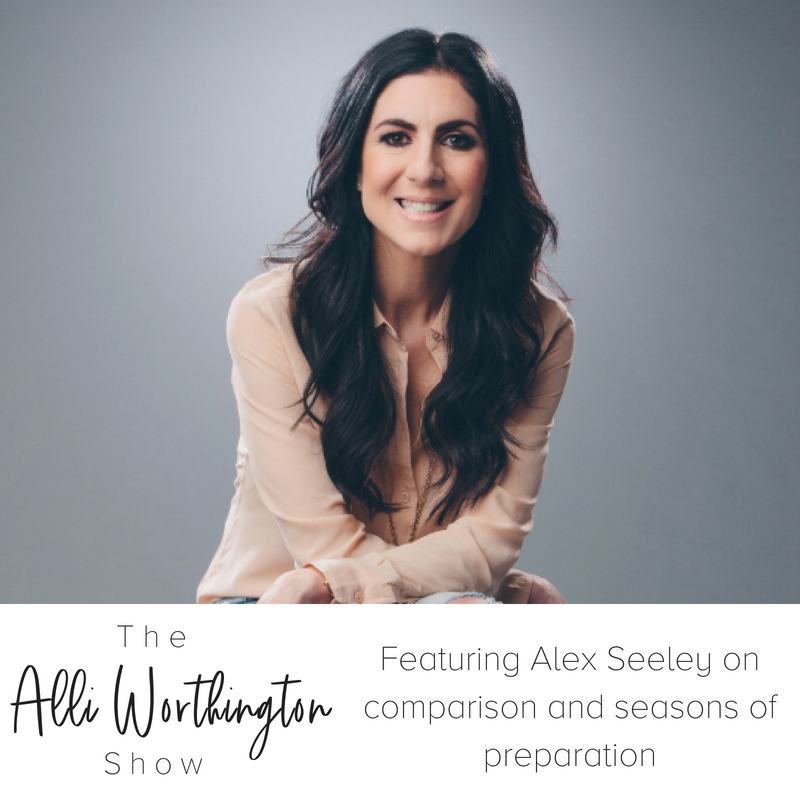 Alli Worthington Show featuring Alex Seeley on how to hear from God, and overcoming comparison.png