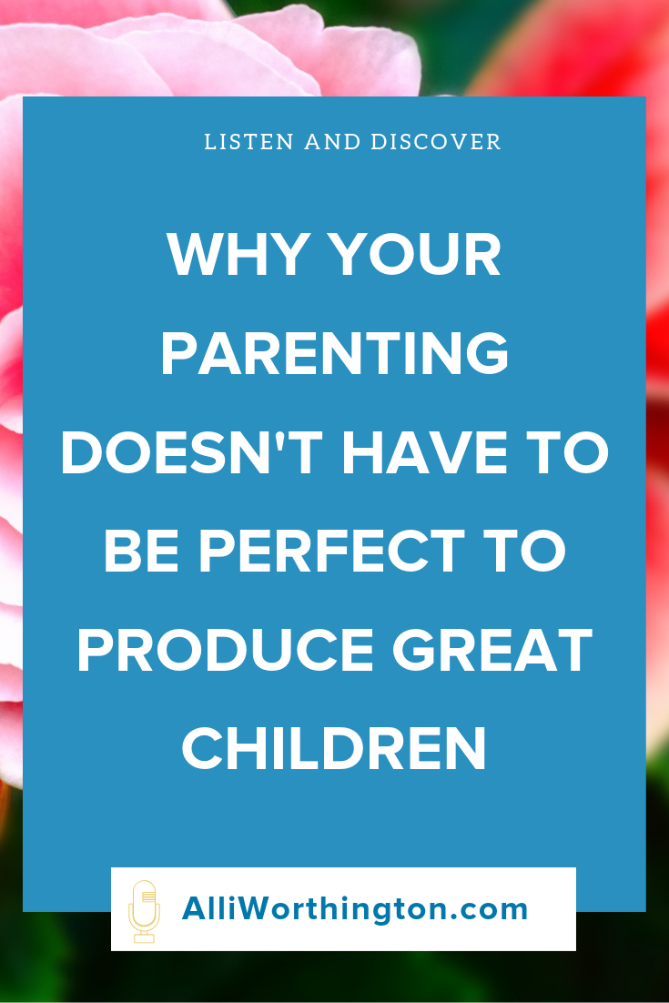 Your parenting doesn't have to be perfect to produce great children #Parenting #podcast #motherhood .png